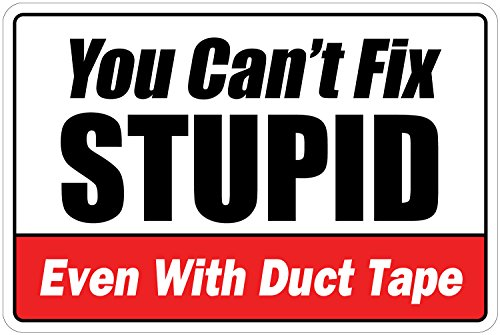You Can't Fix Stupid Even With Duct Tape Warning 8