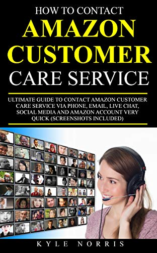 N CUSTOMER CARE SERVICE: Ultimate Guide To Contact Amazon Customer Care Service Via Phone, Email, Live Chat, Social Media, And Amazon Account Very Quick (Screenshots Included) ()
