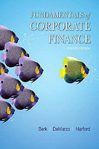 Fundamentals of Corporate Finance (4th Edition) (Berk, DeMarzo & Harford, The Corporate Finance Series)