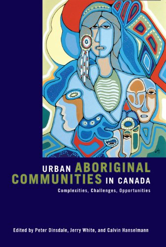 Urban Aboriginal Communities in Canada: Complexities, Challenges, Opportunities