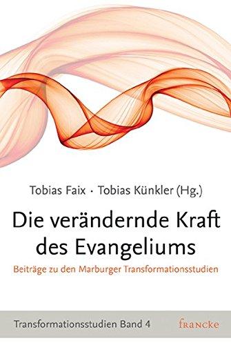 Die verändernde Kraft des Evangeliums: Beiträge zu den Marburger Transformationsstudien