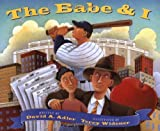 The Babe and I, David A. Adler, 0152013784