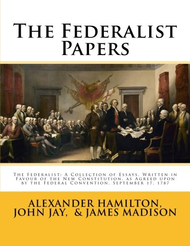 Convention and Ratification   Creating the United States     The Federalist Papers     Essays Written by Alexander Hamilton  John Jay  and James Madison