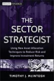 The Sector Strategist: Using New Asset Allocation Techniques to Reduce Risk and Improve Investment Returns (Wiley Finance)