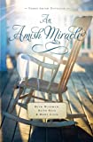 An Amish Miracle: Three Amish Novellas