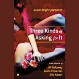 Susie Bright Presents: Three Kinds of Asking for It