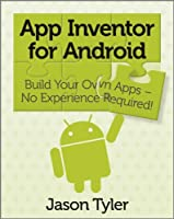 App Inventor for Android: Build Your Own Apps - No Experience Required!