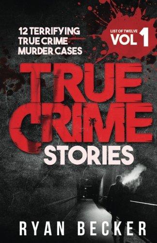 True Crime Stories Volume 1: 12 Terrifying True Crime Murder Cases (List of Twelve)
