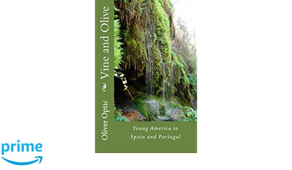 Vine and Olive: Young America in Spain and Portugal: Volume 5 Young America Abroad - second series: Amazon.es: Oliver Optic: Libros en idiomas extranjeros