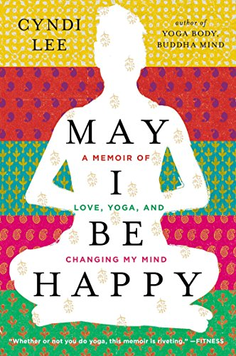 May I Be Happy: A Memoir of Love, Yoga, and Changing My Mind (Yoga Memoir)