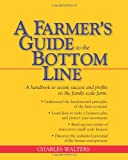 A Farmer's Guide to the Bottom Line, Charles Walters, 0911311718