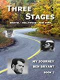 Three Stages: My Journey, Book 1 (Ben Bryant's Journey)