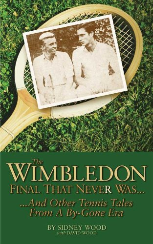 The Wimbledon Final That Never Was . . .: And Other Tennis Tales from a By-Gone Era (Shield New Era)
