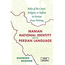 Iranian National Identity and the Persian Language: Roles of the Court, Religion, and Sufism in Persian Prose Writing (English Edition)