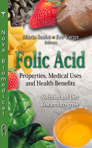 Folic Acid: Properties, Medical Uses, and Health Benefits (Nurition and Diet Research Progress)