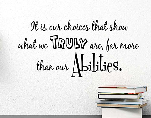 It is our choices that show what we truly are