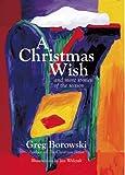 A Christmas Wish and More Stories of the Season, Greg Borowski, 1932542388