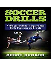 Soccer Drills: A 100 Soccer Drills to Improve Your Skills, Strategies and Secrets