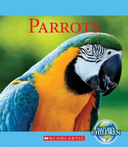 Parrots (Nature's Children (Children's Press Paperback))