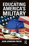 Educating America's Military, Johnson-Freese, Joan, 0415634997