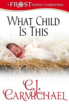What Child Is This (Frost Family Christmas Book 1) by [Carmichael, C. J.]