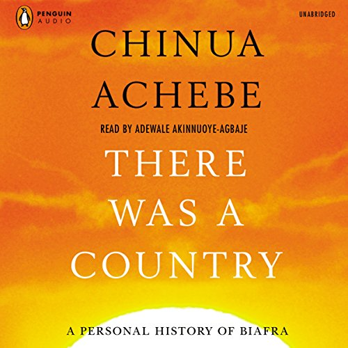 There Was a Country: A Personal History of Biafra by Penguin Audio
