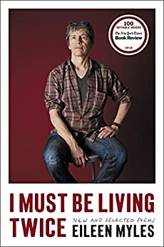 I Must Be Living Twice: New and Selected Poems by [Myles, Eileen]