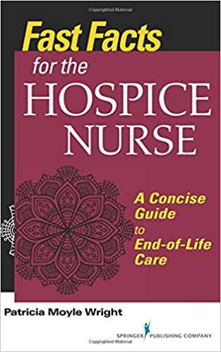 Fast Facts for the Hospice Nurse: A Concise Guide to End-of-Life ...