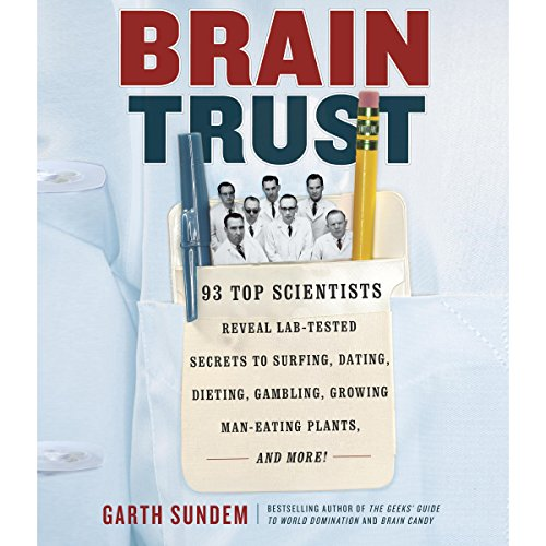 Brain Trust: 93 Top Scientists Reveal Lab-Tested Secrets to Surfing, Dating, Dieting, Gambling, Growing Man-Eating Plants, and More! by Random House Audio