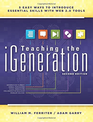 Teaching the iGeneration (Second Edition): Five Easy Ways to Introduce Essential Skills With Web 2.0 Tools - help students manage information in the digital world