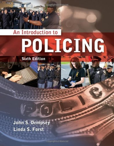 An Introduction to Policing 6th (sixth) Edition by Dempsey, John S., Forst, Linda S. published by Cengage Learning (2011)