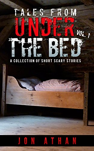 Tales From Under The Bed Vol. 1: A Collection of Short Scary Stories (English Edition)