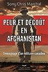Peur et Degout en Afghanistan. Témoignage d'un Militaire Canadien par Marchal