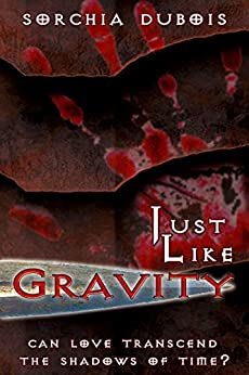 Just Like Gravity by [ Sorchia DuBois]