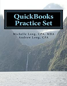 QuickBooks Practice Set: QuickBooks Experience using Realistic Transactions for Accounting, Bookkeeping, CPAs, ProAdvisors, Small Business Owners or other users by CreateSpace Independent Publishing Platform