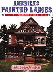 America's Painted Ladies: The Ultimate Celebration of Our Victorians