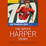 The Bryce Harper Story: Rise of a Young Slugger |  The Washington Post