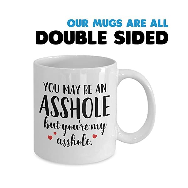 MyCozyCups Valentine's Day Coffee Mug - You May Be an Asshole But You're My Asshole Mug - Funny Naughty Gag Gift for Valentines, Wife, Husband, Boyfriend, Girlfriend, Best Friend, Couples
