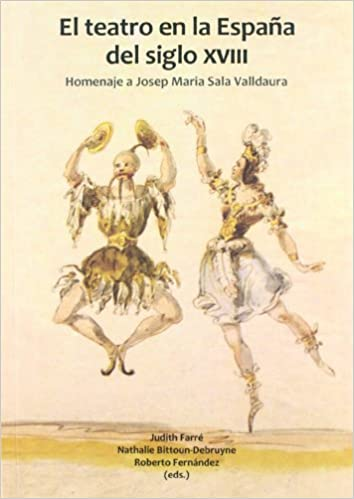 El teatro en la España del siglo XVIII.: Homenaje a Josep Maria Sala Valldaura.: 0 Fuera de colección: Amazon.es: Farré, Judith: Libros