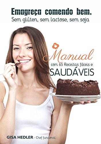 Emagreça Comendo Bem - Sem glúten, sem lactose, sem soja: Manual com 65 receitas fáceis e saudáveis