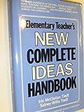 Elementary Teacher's New Complete Ideas Handbook, Sidney W. Tiedt and Iris M. Tiedt, 013260695X