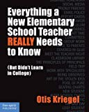 Everything a New Elementary School Teacher REALLY Needs to Know (But Didn't Learn in College): (But Didn't Learn in…