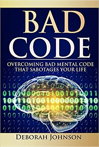Bad code overcoming bad mental code that sabotages your life bad code overcoming bad mental code that sabotages your life deborah johnson 9780988587946 amazon books fandeluxe Image collections