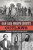 Search : San Luis Obispo County Outlaws: Desperados, Vigilantes and Bootleggers (True Crime)
