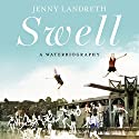 Swell: A Waterbiography Audiobook by Jenny Landreth Narrated by Jenny Landreth