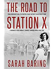 The Road to Station X: From Debutante Ball to Fighter-Plane Factory to Bletchley Park, a Memoir of One Woman's Journey Through World War Two