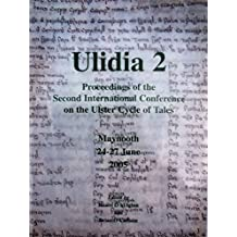 Ulidia 2: Proceedings of the Second International Conference of the Ulster Cycle of Tales, Maynooth 24-27 July 2005