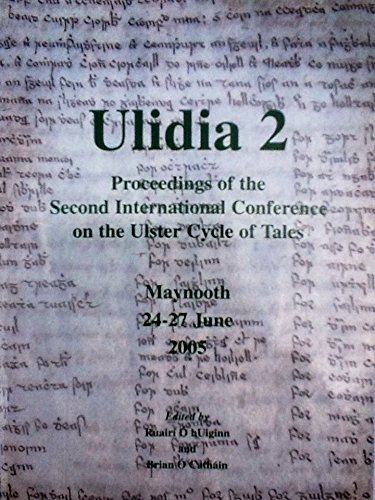 Ulidia 2: Proceedings of the Second International Conference on the Ulster Cycle of Tales, 2005