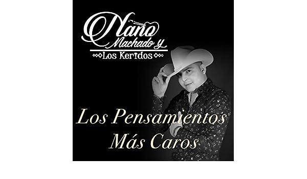 Los Pensamientos Más Caros by Nano machado y los keridos on Amazon Music - Amazon.com