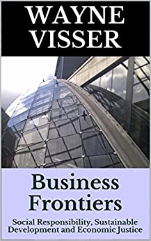 Business Frontiers: Social Responsibility, Sustainable Development and Economic Justice by [Visser, Wayne]
